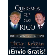 Libro Queremos Que Seas Rico Donald Trump - Envio Gratis Pdf