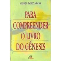 Para Compreender O Livro Do Gênesis - Andres I.