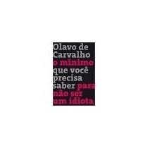 O Mínimo Que Você Precisa Saber Para Não - Olavo De Carvalho