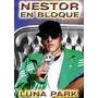 Nestor En Bloque - Luna Park ( Dvd ) - Los Chiquibum