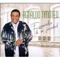 Cd Agnaldo Timóteo - Recuerdos De Mi Juventud - Novo***