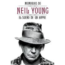Memorias De Neil Young: El Sueño De Un Hippie