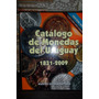 Catalogo De Monedas Del Uruguay 1831- 2009