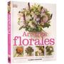 Libro Arreglos Florales Para El Hogar, Bodas Y Regalos