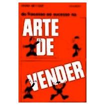 Arte De Vender :do Sucesso Ao Fracasso Na Arte De Vender