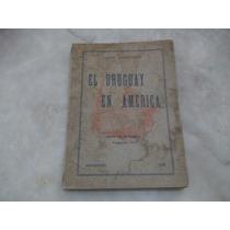 El Uruguay En America, Por Jorge Chebataroff 1958,montevideo