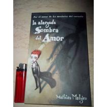 La Alargada Sombra Del Amor,mathias Malzieu, Mondadori