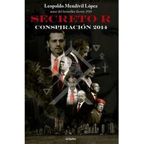 Secreto R Conspiración 2014 ... Leopoldo Mendívil López