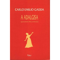 A Adalgisa: Quadros Milaneses Carlo Emilio Gadda