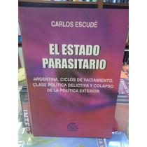 El Estado Parasitario. Argentina. Ciclos Vaciamiento. Escude