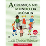 A Criança No Mundo Da Música - Uma Metodologia Para Educação
