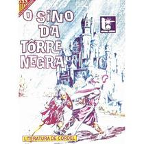 O Sino Da Torre Negra - Literatura De Cordel - Frete Grátis