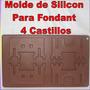 Molde De Silicon Para Fondant 4 Castillos Tortas Decoracion