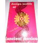 Design Motifs Of Ancient Mexico - Jorge Enciso