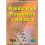 Planificación Prospectiva Y Holistica Barrera 2010