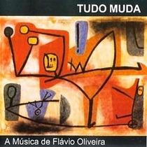 Cd Flavio Oliveira - A Musica De - Tudo Muda