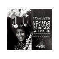 Libro Domingo De Ramos En Uruapan Michoacan Pd *cj