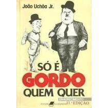 Livro Só É Gordo Quem Quer João Uchoa