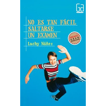 Ld No Es Tan Fácil Saltarse Un Examen Luchy Núñ Envío Gratis