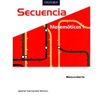 Secuencia Matematicas 1 Sec. - Hernandez Moreno / Oxford