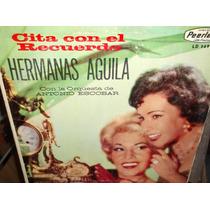 Hermanas Aguila Cita Con El Recuerdo Lp Vinil