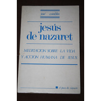 Jesus De Nazaret Meditacios Sobre La Vida Y Accion Humana