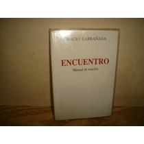 Encuentro, Manual De Oración - Ignacio Larrañaga
