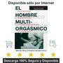 El Hombre Multiorgásmico Incrementar La Capacidad Sexual