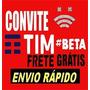 Convite Tim_beta - Até 20gb Net - Suporte On - Frete Grátis