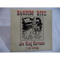 Joe King Carrasco Bandido Rock 1987 Lp Imp Rock De Nezayork