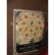 Libro Arte Mexicano, Epoca Colonial, Editorial Hermes