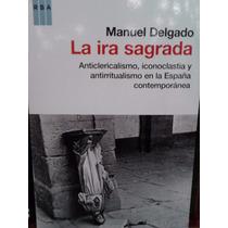 La Ira Sagrada Manuel Delgado Anti Clericalismo Rba Libros