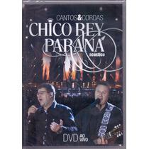 Dvd Chico Rey E Parana - Cantos E Cordas / Acústico - Novo