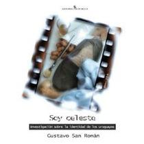 Soy Celeste- Gustavo San Roman Identidad De Los Uruguayos