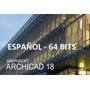 Archicad 18 Español Ingles 64 Bits Arquitectura 2d 3d + Tuto