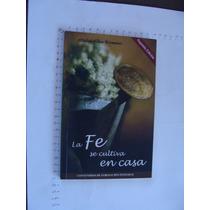 Libro La Fe Se Cultiva En Casa, Atala Alba Roman, Año 2004,