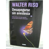 Desapegarse Sin Anestesia. Walter Riso. $189.