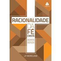 Racionalidade Da Fé Cristã - Editora Hagnos