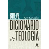Breve Dicionário De Teologia - Justo González