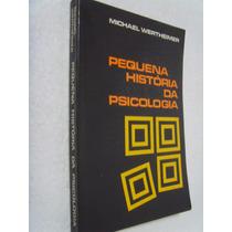 Livro Pequena História Da Psicologia - Michael Wertheimer