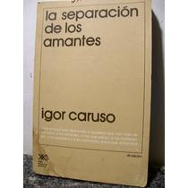 La Separacion De Los Amantes -igor Caruso -psicologia
