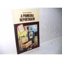 Livro -a Primeira Reportagem Sylvio Pereira - Editora Ática