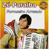 Cd / Zé Paraiba - Forró C/ Sanfona = Forrozeiro Arretado