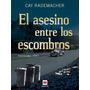 El Asesino Entre Los Escombros - Cay Rademacher