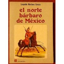 El Norte Bárbaro De México. Leopoldo Martínez Caraza 1a. Ed