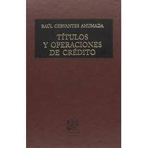 Libro Titulos Y Operaciones De Credito Cervantes Ahumada