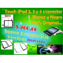 Touch Ipad 2, 3 Y 4 C/conector $$$ De Mayoreo 100% Original