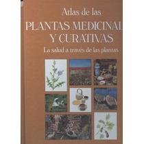 Atlas De Las Plantas Medicinales Y Curativas. La Salud A...