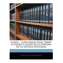 Carta ... Un Amigo Suyo, Sobre El, Juan Agustn Cen Bermdez