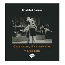 Cuerpos, Esfuerzos Y Deseos, Juan Gonzalez Soto